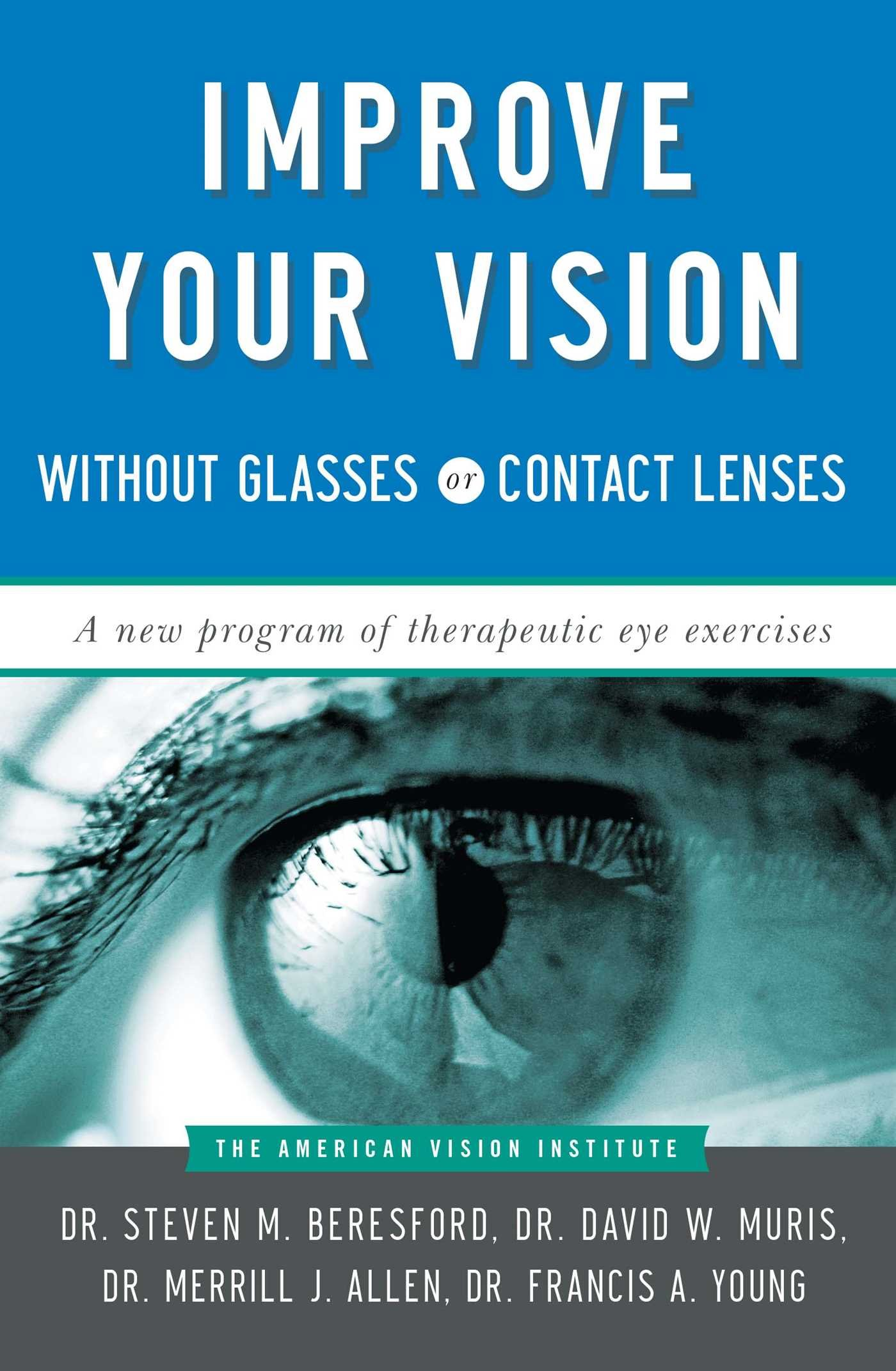 Improve Your Vision Without Glasses or Contact Lenses: Steven M. Beresford, David W. Muris, Merril J. Allen, Francis A. Young: 8601404743221: Amazon.com: ...