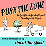 Push the Zone: The Good Guide to Growing Tropical Plants Beyond the Tropics: The Good Guide to Gardening, Book 3