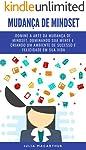Mudança De Mindset: Domine A Arte Da Mudança De Mindset, Dominando Sua Mente E Criando Um Ambiente De Sucesso E...