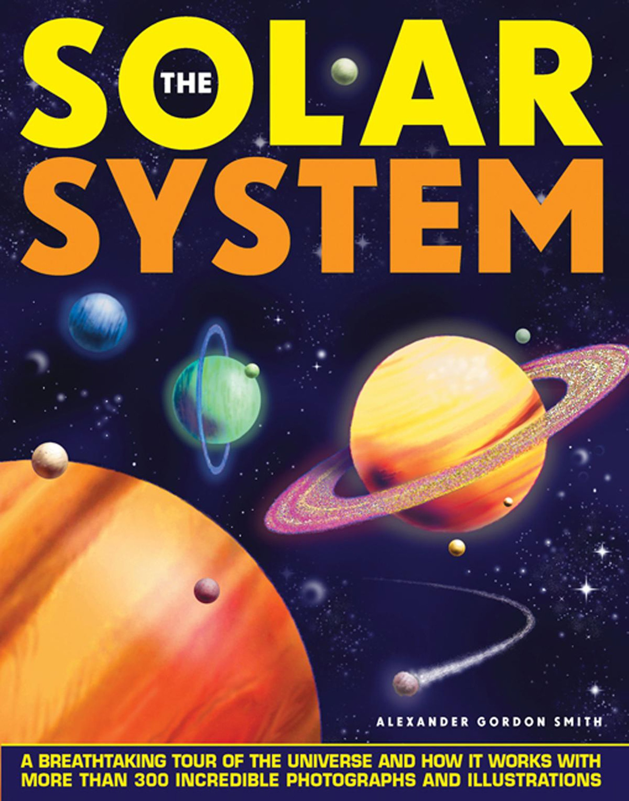 The Solar System: A Breathtaking Tour Of The Universe And How It Works With More Than 300 Incredible Photographs And Illustrations pdf epub