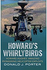 Howard's Whirlybirds: Howard Hughes' Amazing Pioneering Helicopter Exploits Kindle Edition