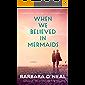 When We Believed in Mermaids: A Novel