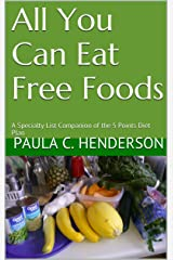 All You Can Eat Free Foods: A Specialty List Companion of the 5 Points Diet Plan Kindle Edition