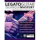 Legato Guitar Technique Mastery: Legato Technique Speed Mechanics, Licks & Sequences For Guitar