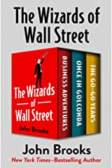 The Wizards of Wall Street: Business Adventures, Once in Golconda, and The Go-Go Years Kindle Edition