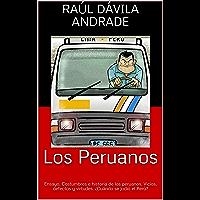 Los Peruanos: Ensayo. Costumbres e historia de los peruanos. Vicios, defectos y virtudes. ¿Cuándo se jodió el Perú…