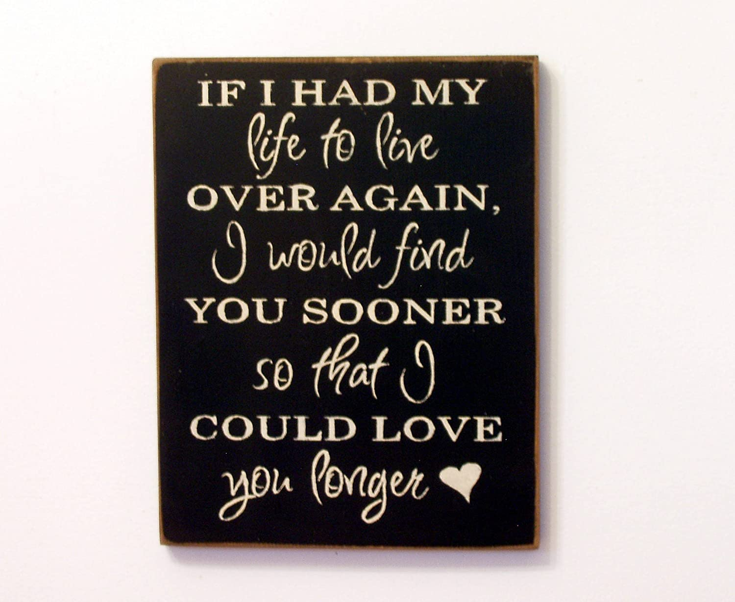 Metal Wall Sign If I Had My Life To Live Again Find You Sooner Love You Longer