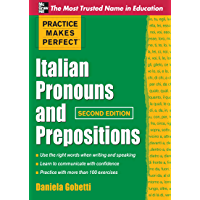 Practice Makes Perfect Italian Pronouns And Prepositions, Second Edition (Practice Makes Perfect Series)