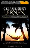 Gelassenheit lernen: Mit mehr Gelassenheit weniger Aufregen, weniger Stress fühlen und die innere Ruhe bewahren (German Edition)