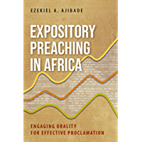 Expository Preaching in Africa: Engaging Orality for Effective Proclamation (English Edition)