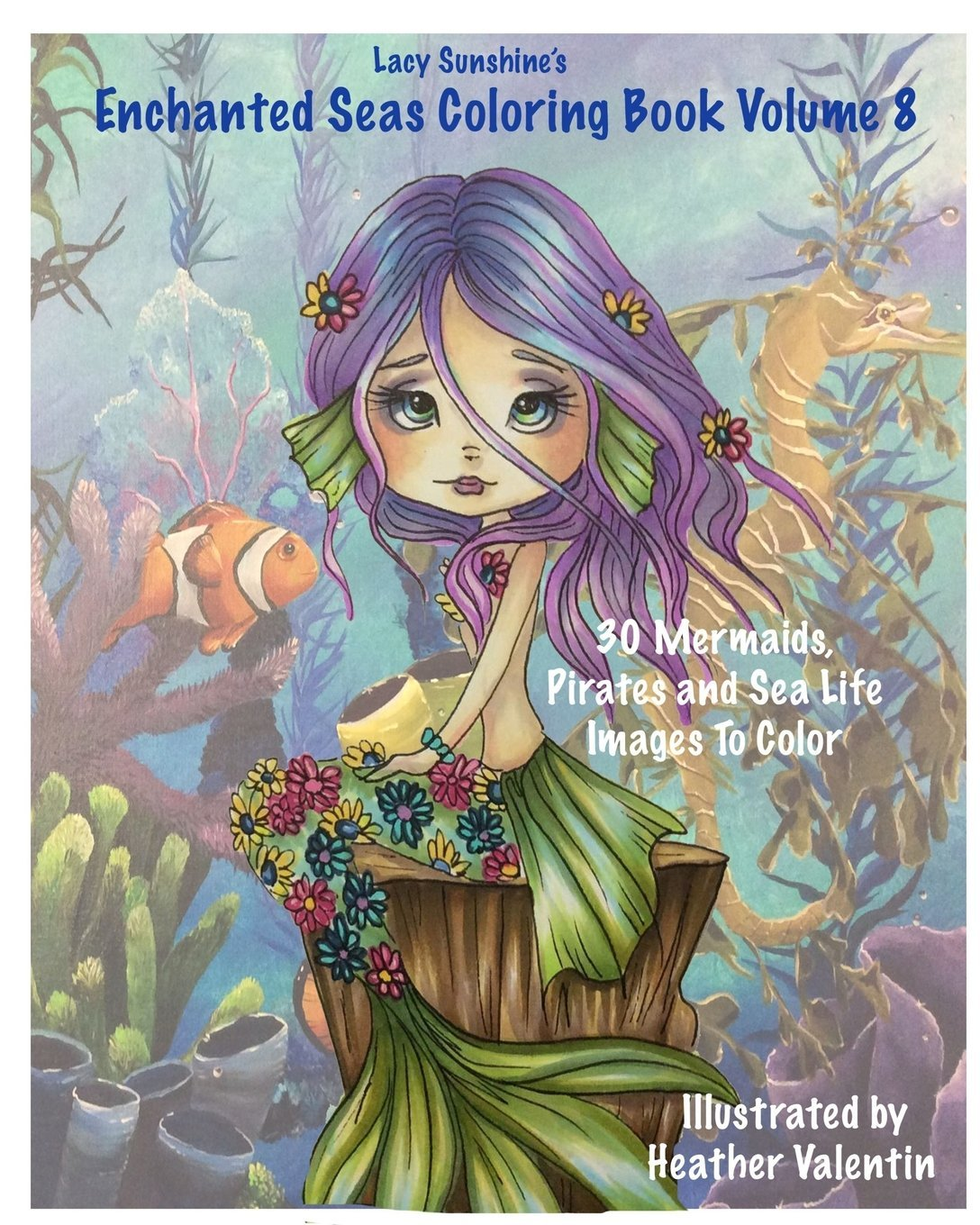 Lacy Sunshines Enchanted Seas Coloring Book Volume 8 Mermaids Pirates And Sea Life Sunshine Heather Valentin 9781533430526