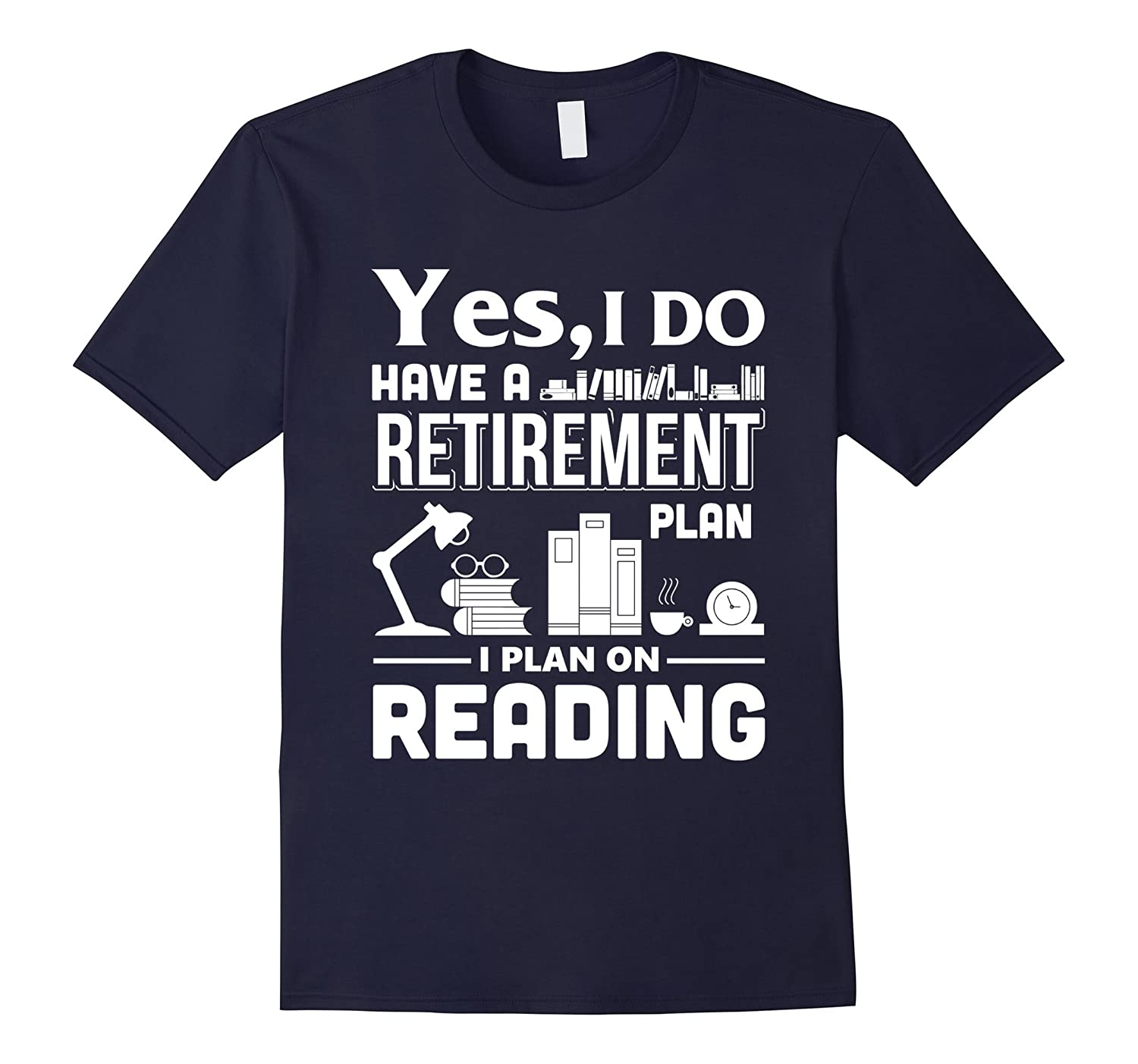 Yes I Do Have A Retirement Plan I Plan On Reading T Shirt-TD