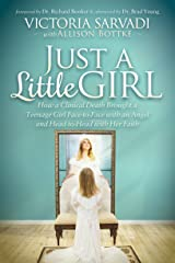 Just a Little Girl: How a Clinical Death Brought a Teenage Girl Face-to-Face With An Angel and Head-to-Toe with Her Faith Paperback