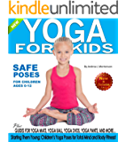 Yoga for Kids: Safe Yoga Poses for Children ages 0-12: Starting Them Young: Children's Yoga Poses  for Total Mind-Body Fitness (Yoga for Kds)