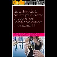 Les techniques & astuces pour débutants pour vendre, et gagner de l'argent sur internet (French Edition)