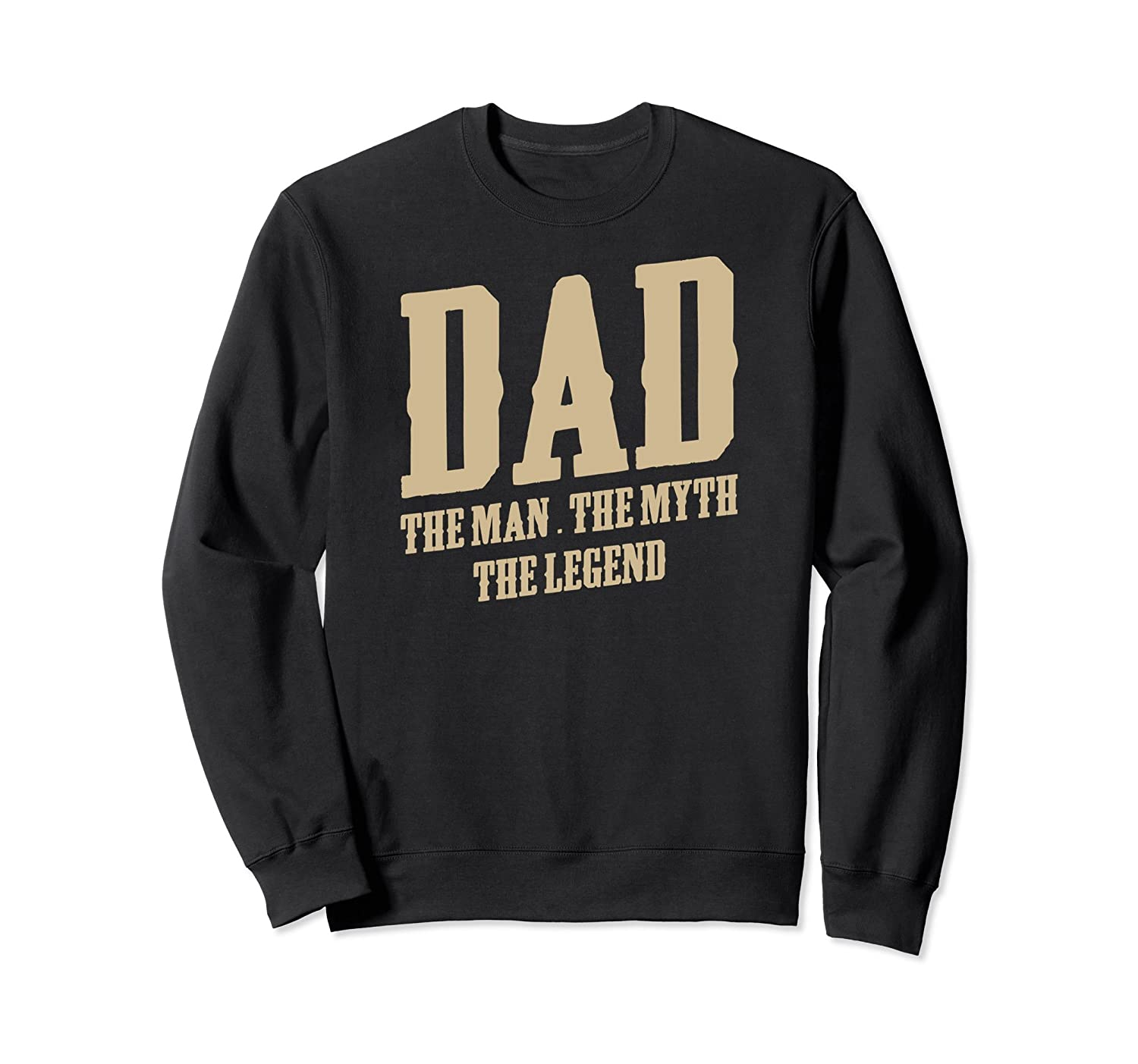 Dad The Man The Myth The Legend Sweatshirt Fathers Day Gift- TPT