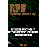 RPG: Programming success in a day: Beginners' guide to fast, easy and efficient learning of RPG programming (RPG, XML, RPG Programming, Android Programming, ... Programming, ADA, Java) (English Edition)