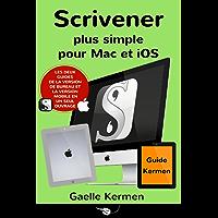 Scrivener plus simple pour Mac et iOS: coffret de deux guides pratiques francophones (Collection Pratique Guide Kermen t. 4)