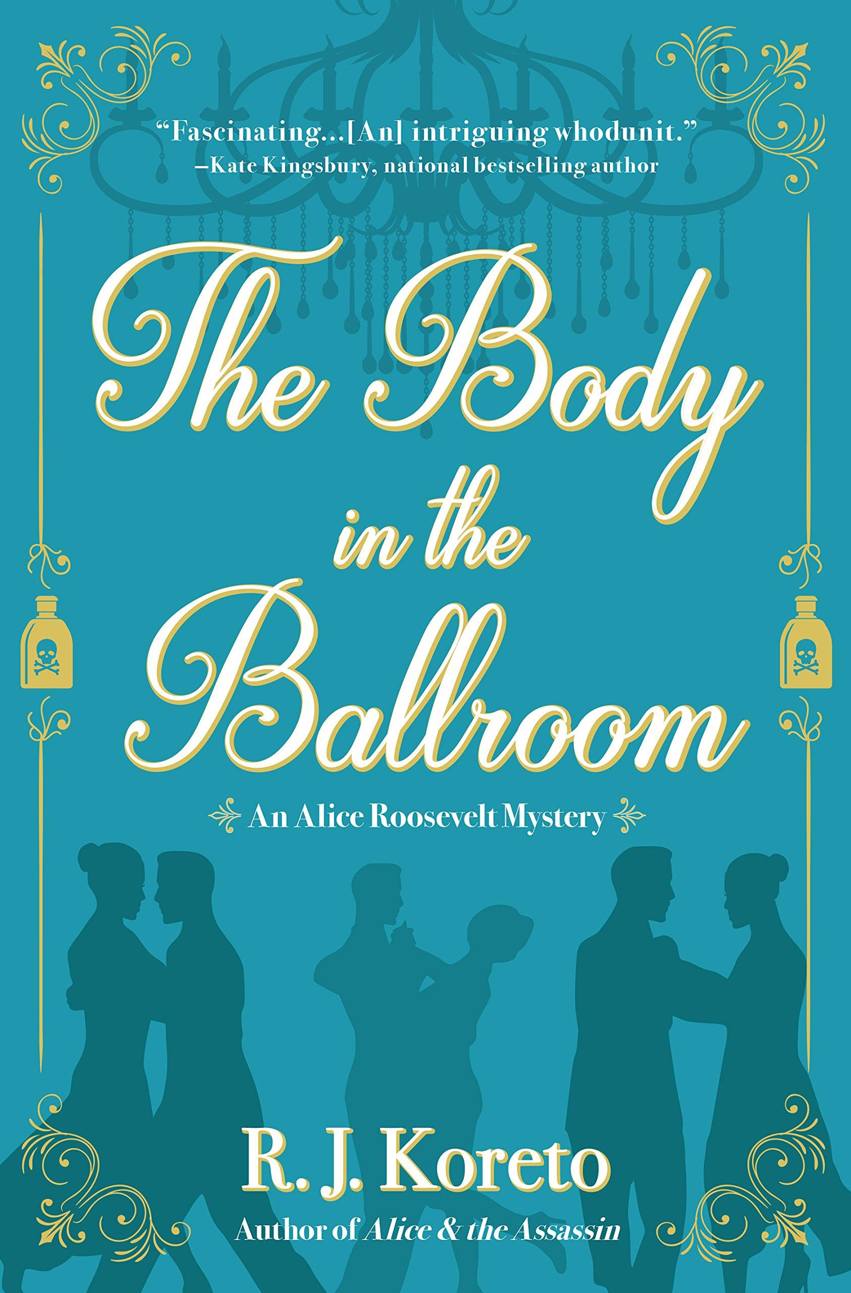 The Body in the Ballroom: An Alice Roosevelt Mystery: R. J. Koreto ...
