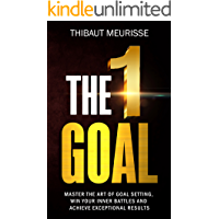 The One Goal: Master The Art of Goal Setting, Win Your Inner Battles, and Achieve Exceptional Results (Free Workbook Included)