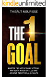 The One Goal: Master The Art of Goal Setting, Win Your Inner Battles, and Achieve Exceptional Results (Free Workbook Included) (English Edition)