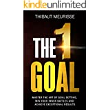 The One Goal: Master The Art of Goal Setting, Win Your Inner Battles, and Achieve Exceptional Results (Free Workbook Included