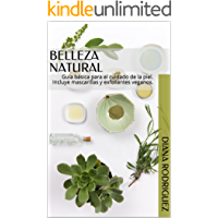 Belleza Natural: Guía básica para el cuidado de la piel. Incluye mascarillas y exfoliantes veganos.