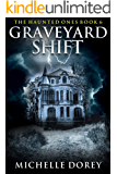 Graveyard Shift: The Haunted Ones Book 6 (Paranormal Suspense)