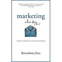 Marketing: A Love Story: How to Matter to Your Customers