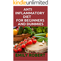 ANTI INFLAMMATORY DIET FOR BEGINNERS AND DUMMIES: A Complete Meal Plan with Easy Recipes to Heal the Immune System