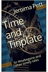 Time and Tinplate: Sir Woebegone and other timely tales Kindle Edition