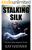 Stalking Silk: Secret Admirer or Serial Killer? (The June Kato Suspense Series Book 2)
