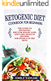 Ketogenic Diet Cookbook for Beginners: The Guide to Ketogenic Diet for Weight Loss. Low-Carb, High-Fat Recipes for…