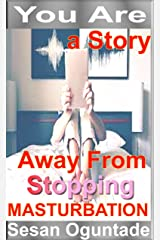 You Are A Story Away From Stopping Masturbation Kindle Edition