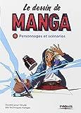 Le dessin de manga, vol. 1 - Personnages et scénarios: Personnages et scénarios.