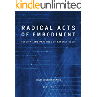 Radical Acts Of Embodiment: Teaching and Practices of Katonah Yoga®