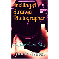 Inviting A Stranger Photographer: A Short Erotic Story (English Edition)