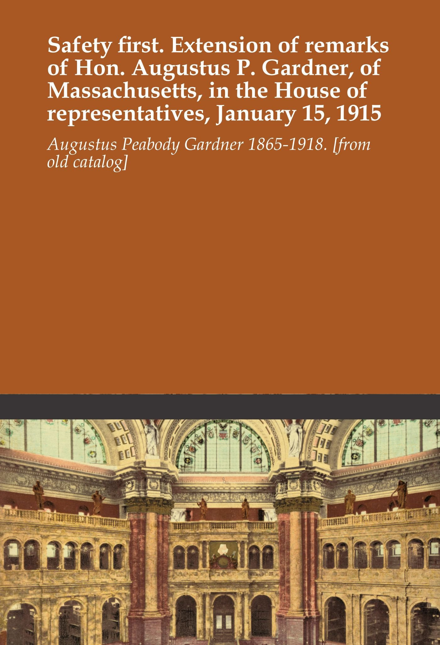 Download Safety first. Extension of remarks of Hon. Augustus P. Gardner, of Massachusetts, in the House of representatives, January 15, 1915 pdf