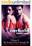 My Husband Can't Satisfy Me: Sometimes Your Husband Isn't Enough (Hotwife and Cucklold Bedtime Stories Book 3)