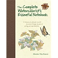 The Complete Watercolorist's Essential Notebook: A Treasury of Watercolor Secrets Discovered Through Decades of Painting…