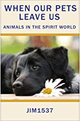 When Our Pets Leave Us: Animals in the Spirit World Kindle Edition