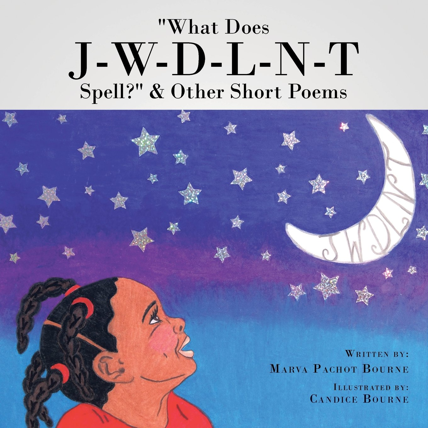 """""""What Does J-W-D-L-N-T Spell?"""" & Other Short Poems"""