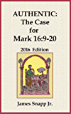 Authentic:  The Case for Mark 16:9-20: 2016 Edition
