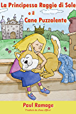 La Principessa Raggio di Sole e il Cane Puzzolente  (Libro Illustrato per Bambini): The Sunshine Princess and the Stinky Dog – Italian Edition