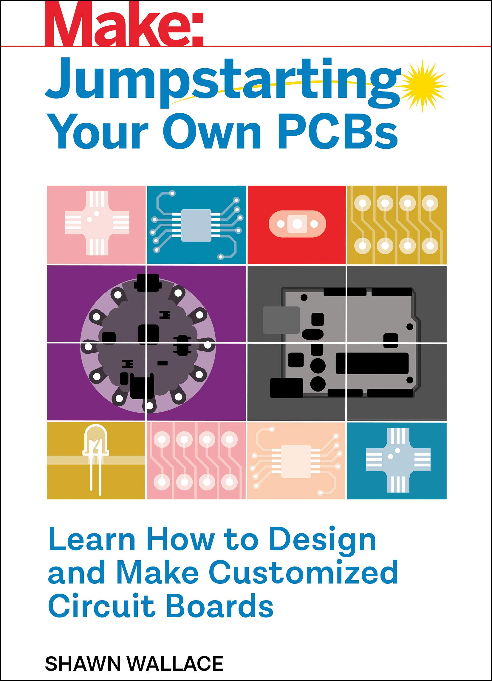 Jumpstarting Your Own Pcb Learn How To Design And Make Customized Circuit Board Images Boards Shawn Wallace 9781680455120 Books