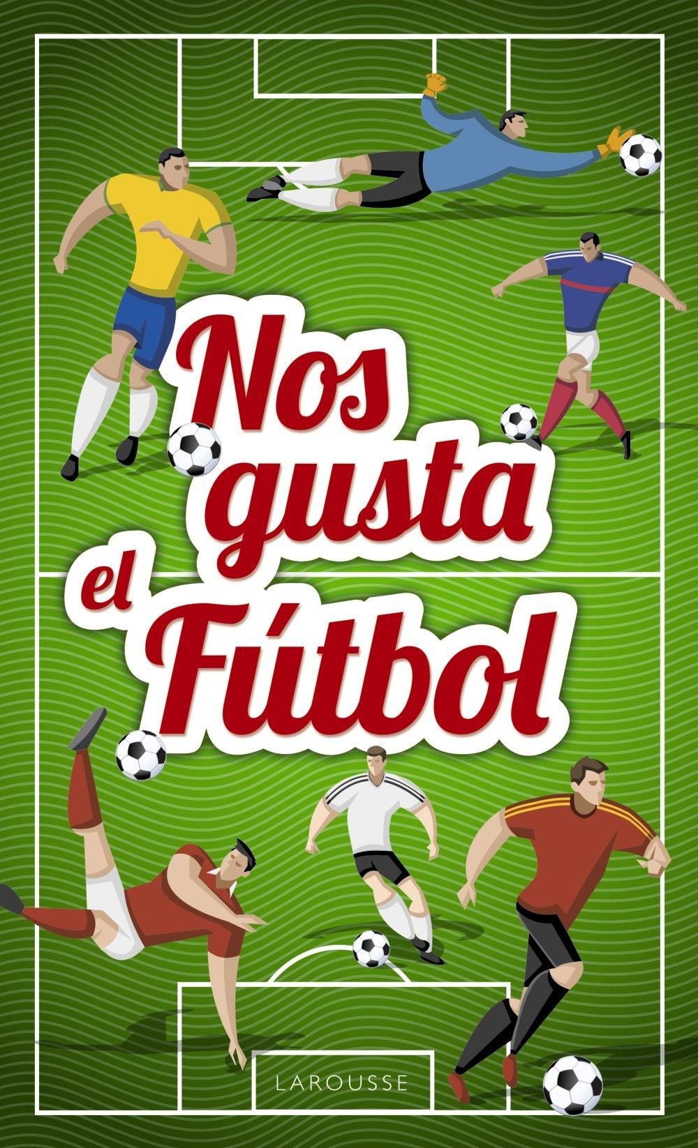 Nos gusta el fútbol Larousse - Infantil / Juvenil - Castellano - A Partir De 3 Años - Libros Singulares: Amazon.es: Larousse Editorial, Alain Boyer, ...
