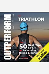 OUTPERFORM THE NORM for Triathlon: The 50 Best Tips EVER for Swimming, Biking and Running Audible Audiobook