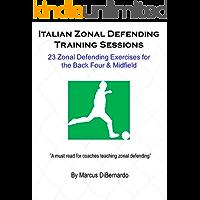 Italian Zonal Soccer Defending Training Sessions: 23 Zonal Defending Exercises for the Back Four & Midfield