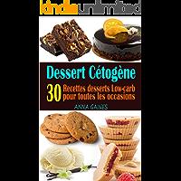 Dessert Cétogène: 30 Recettes desserts Low-carb et à haute teneur en gras pour toutes les occasions ; Recettes pauvres en glucides ; Dessert keto facile (livre de cuisine cetogene) (French Edition)