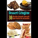 Dessert Cétogène: 30 Recettes desserts Low-carb et à haute teneur en gras pour toutes les occasions ; Recettes pauvres…